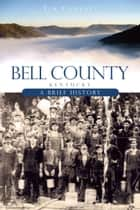 Bell County, Kentucky - A Brief History ebook by Tim Cornett