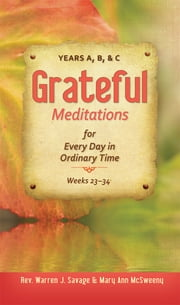 Grateful Meditations for Every Day in Ordinary Time - Years A,B, & C ebook by Rev. Warren J Savage,Mary Ann McSweeny