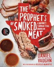 The Prophets of Smoked Meat - A Journey Through Texas Barbecue ebook by Daniel Vaughn