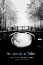 Amsterdam Tales ebook by Helen Constantine, Paul Vincent