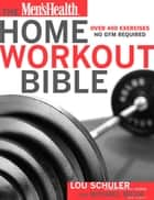 The Men's Health Home Workout Bible - Over 400 Exercises No Gym Required ebook by