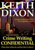 Crime Writing Confidential ebook by Keith Dixon