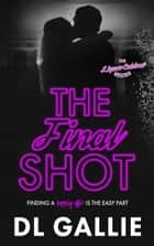 The Final Shot - The Liquor Cabinet Series, #4 ebook by DL Gallie