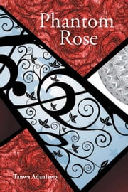 Phantom Rose ebook by Tanwa Adanlawo