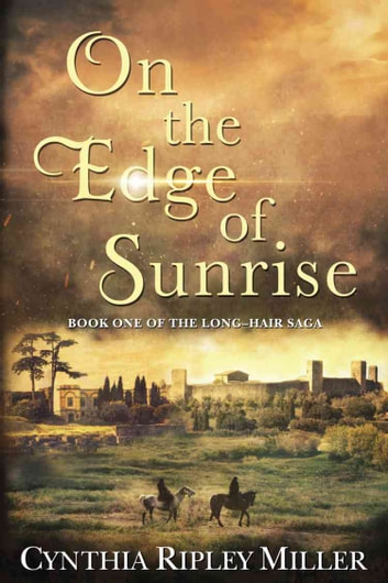 On the Edge of Sunrise - Book One of The Long-Hair Saga ebook by Cynthia Ripley Miller