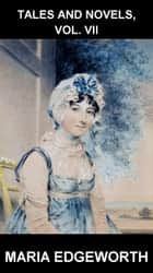 Tales and Novels, Vol. VII [con Glossario in Italiano] ebook by Maria Edgeworth, Eternity Ebooks