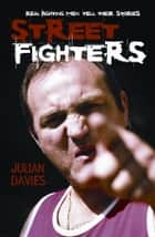 Streetfighters - Real Fighting Men Tell Their Stories ebook by Julian Davies
