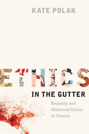Ethics in the Gutter - Empathy and Historical Fiction in Comics ebook by Kate Polak
