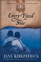 Every Fixed Star ebook by Jane Kirkpatrick