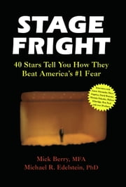 Stage Fright - 40 Stars Tell You How They Beat America's #1 Fear ebook by Mick Berry,Michael Edelstein, PhD