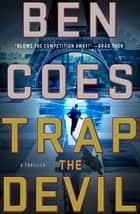 Trap the Devil - A Thriller ebook de Ben Coes