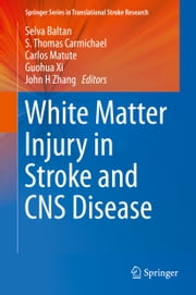 White Matter Injury in Stroke and CNS Disease ebook by Selva Baltan,Carlos Matute,Guohua Xi,John H Zhang,S. Thomas Carmichael