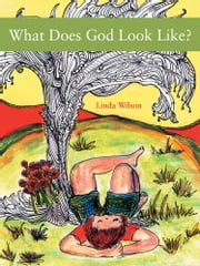 What Does God Look Like? ebook by Linda Wilson