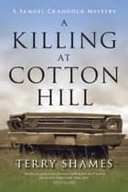 A Killing at Cotton Hill - A Samuel Craddock Mystery ebook by Terry Shames