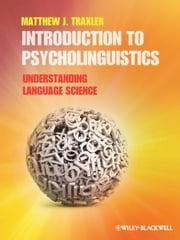 Introduction to Psycholinguistics - Understanding Language Science ebook by Matthew J. Traxler