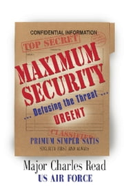MAXIMUM SECURITY: Defusing the Threat ebook by Charles Read Major USAF Ret.