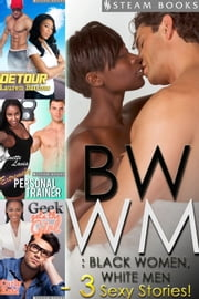 BWWM: Black Women, White Men - A Sexy Bundle of 3 Interracial Erotic Stories from Steam Books ebook by Lauren Battiste,Jeanette Lavia,Carly Katz