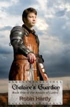 Chataine's Guardian - Book One of the Annals of Lystra ebook by Robin Hardy