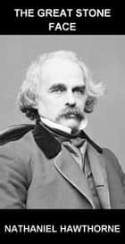 The Great Stone Face [com Glossário em Português] ebook by Nathaniel Hawthorne, Eternity Ebooks