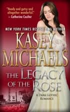 The Legacy of the Rose (A Dark Gothic Romance) ebook by Kasey Michaels