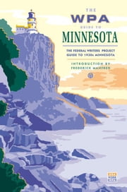 The WPA Guide to Minnesota: The Federal Writers' Project Guide to 1930s Minnesota ebook by Federal Writers' Project