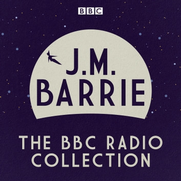 J. M Barrie - Peter Pan and other BBC Radio plays audiobook by Sir James Matthew Barrie