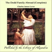 The Dodd Family Abroad (Complete) ebook by Charles James Lever