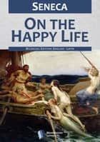 On the Happy Life ebook by Seneca, Aubrey Stewart