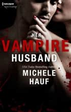 Her Vampire Husband ebook by Michele Hauf