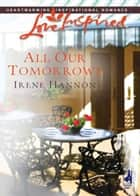 All Our Tomorrows (Mills & Boon Love Inspired) ebook by Irene Hannon