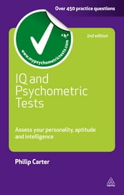 IQ and Psychometric Tests: Assess Your Personality Aptitude and Intelligence - Assess Your Personality Aptitude and Intelligence ebook by Philip Carter