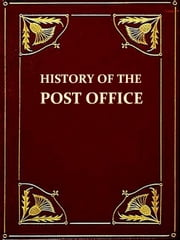 The History of the Post Office from Its Establishment down to 1836 [Illustrated] ebook by Herbert Joyce