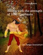 Bhima With the Strength of 1000 Elephants ebook by Dr.Ilango Sivaraman