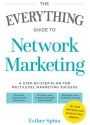 The Everything Guide To Network Marketing - A Step-by-Step Plan for Multilevel Marketing Success ebook by Esther Spina