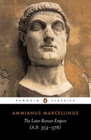 The Later Roman Empire - (a.D. 354-378) ebook by Ammianus Marcellinus,Andrew Wallace-Hadrill