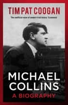 Michael Collins - A Biography ebook by Tim Pat Coogan