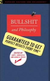 Bullshit and Philosophy - Guaranteed to Get Perfect Results Every Time ebook by