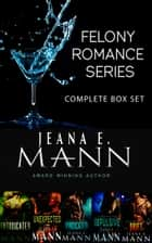 Felony Romance Series - Complete Box Set (Books 1-5) ebook by Jeana E. Mann