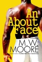 An About Face ebook by M. W. Moore