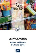 Le packaging - « Que sais-je ? » n° 3827 eBook by Bertrand Barré, Benoît Heilbrunn