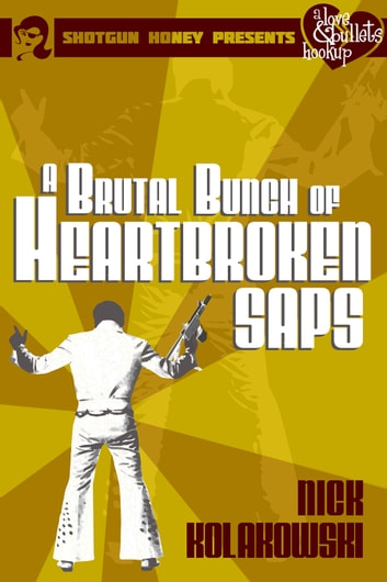 A Brutal Bunch of Heartbroken Saps ebook by Nick Kolakowski