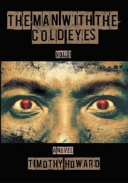The Man With The Cold Eyes - Vol. 1 ebook by Timothy Howard