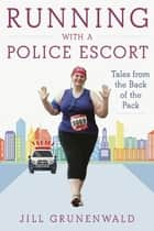Running with a Police Escort ebook by Jill Grunenwald