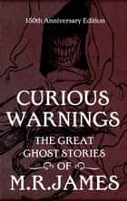 Curious Warnings - The Great Ghost Stories of M.R. James ebook by M.R. James, Stephen Jones