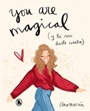 You are magical - Y tú sin darte cuenta ebooks by Ana Marín