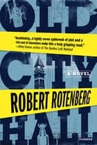 Old City Hall - A Novel ebook by Robert Rotenberg