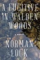 A Fugitive in Walden Woods ebook by Norman Lock