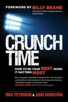 Crunch Time - How to Be Your Best When It Matters Most ebook by