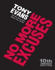 No More Excuses (10th Anniversary Edition) - Be the Man God Made You To Be ebook by Tony Evans,Bill McCartney