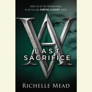 Last Sacrifice - A Vampire Academy Novel audiobook by Richelle Mead